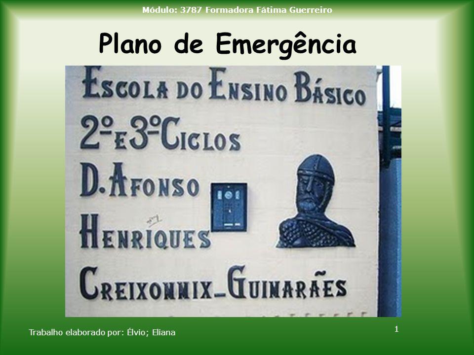 Plano de Emergência Trabalho elaborado por: Élvio; Eliana 1 Módulo: 3787 Formadora Fátima Guerreiro