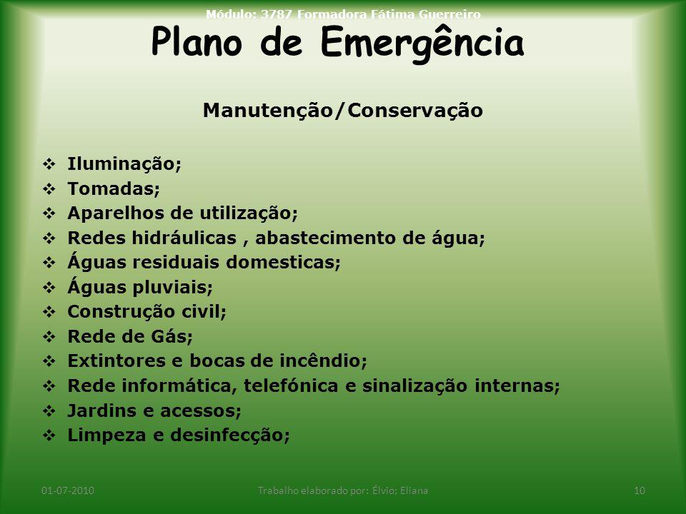 Plano de Emergência 01-07-2010Trabalho elaborado por: Élvio; Eliana10 Módulo: 3787 Formadora Fátima Guerreiro Manutenção/Conservação  Iluminação;  T