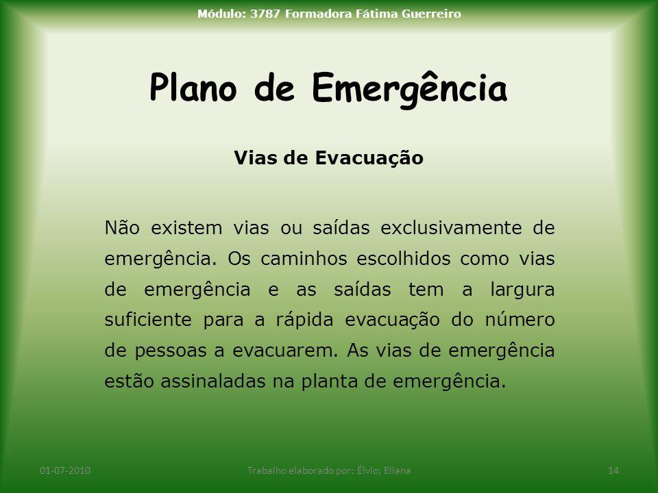Plano de Emergência 01-07-2010Trabalho elaborado por: Élvio; Eliana14 Módulo: 3787 Formadora Fátima Guerreiro Vias de Evacuação Não existem vias ou sa