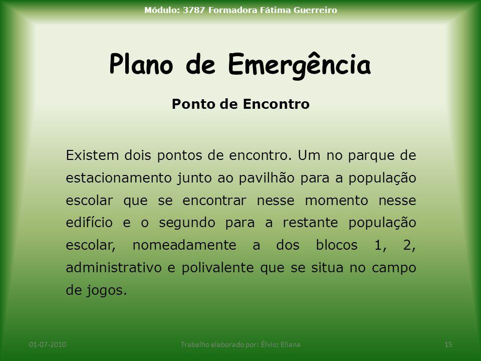 Plano de Emergência 01-07-2010Trabalho elaborado por: Élvio; Eliana15 Módulo: 3787 Formadora Fátima Guerreiro Ponto de Encontro Existem dois pontos de