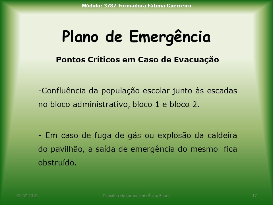 Plano de Emergência 01-07-2010Trabalho elaborado por: Élvio; Eliana17 Módulo: 3787 Formadora Fátima Guerreiro Pontos Críticos em Caso de Evacuação -Co