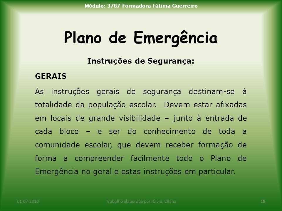 Plano de Emergência 01-07-2010Trabalho elaborado por: Élvio; Eliana18 Módulo: 3787 Formadora Fátima Guerreiro Instruções de Segurança: GERAIS As instr