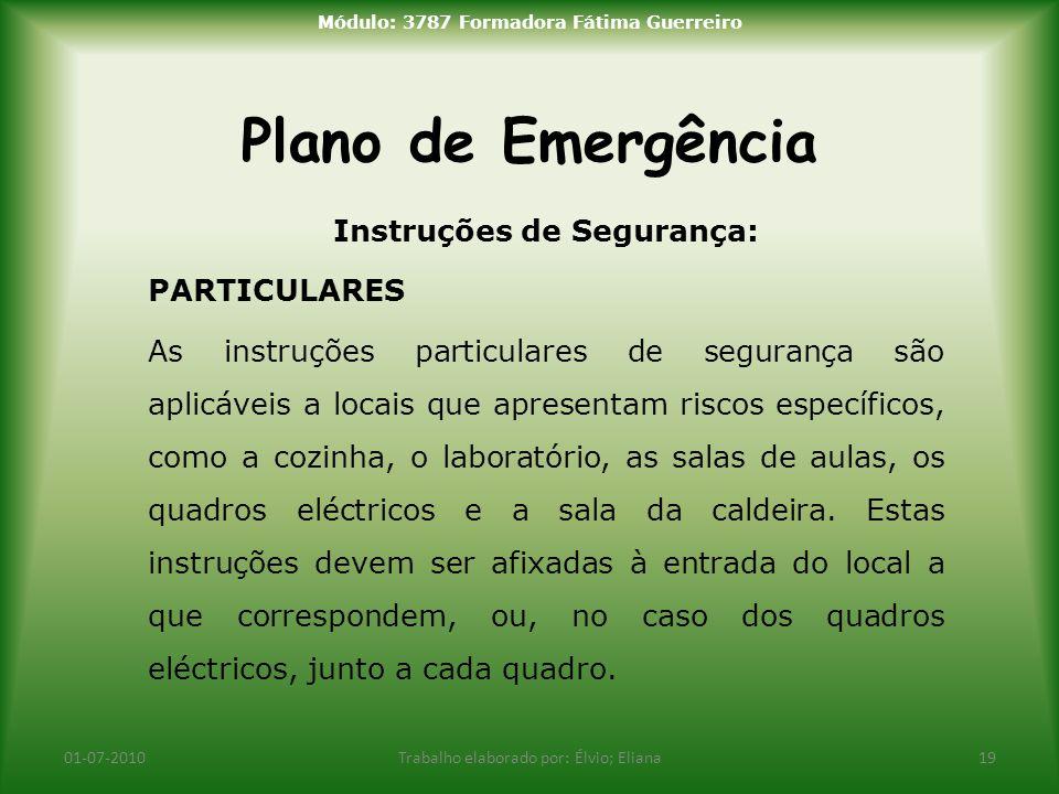 Plano de Emergência 01-07-2010Trabalho elaborado por: Élvio; Eliana19 Módulo: 3787 Formadora Fátima Guerreiro Instruções de Segurança: PARTICULARES As