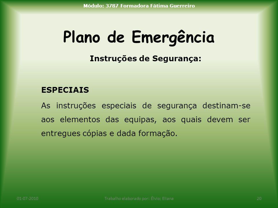 Plano de Emergência 01-07-2010Trabalho elaborado por: Élvio; Eliana20 Módulo: 3787 Formadora Fátima Guerreiro Instruções de Segurança: ESPECIAIS As in