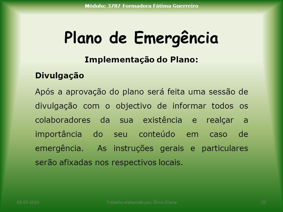 Plano de Emergência 01-07-2010Trabalho elaborado por: Élvio; Eliana21 Módulo: 3787 Formadora Fátima Guerreiro Implementação do Plano: Divulgação Após