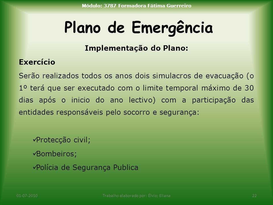 Plano de Emergência 01-07-2010Trabalho elaborado por: Élvio; Eliana22 Módulo: 3787 Formadora Fátima Guerreiro Implementação do Plano: Exercício Serão