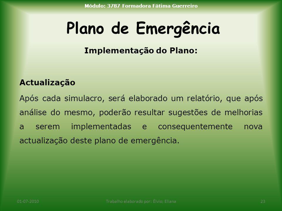 Plano de Emergência 01-07-2010Trabalho elaborado por: Élvio; Eliana23 Módulo: 3787 Formadora Fátima Guerreiro Implementação do Plano: Actualização Apó