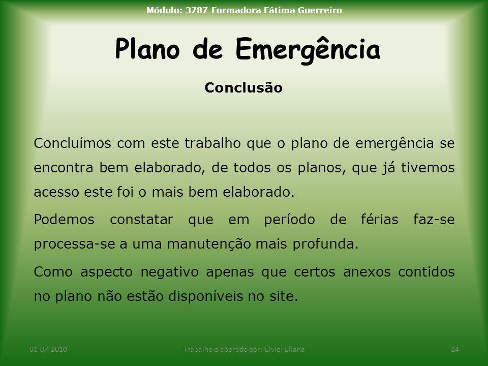 Plano de Emergência 01-07-2010Trabalho elaborado por: Élvio; Eliana24 Módulo: 3787 Formadora Fátima Guerreiro Conclusão Concluímos com este trabalho q