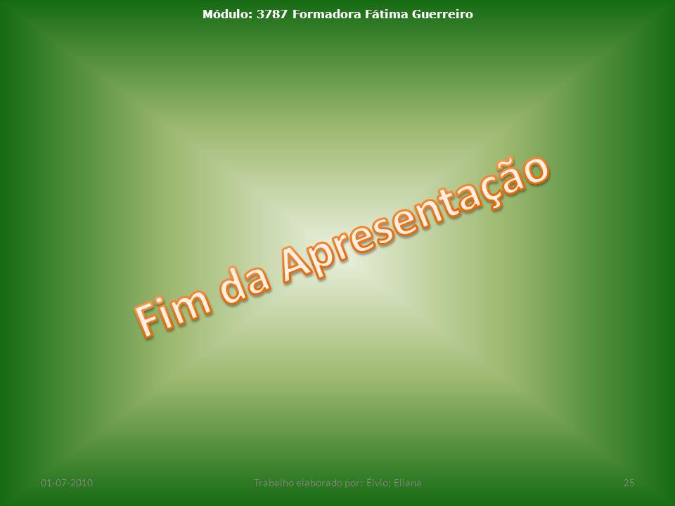 01-07-2010Trabalho elaborado por: Élvio; Eliana25 Módulo: 3787 Formadora Fátima Guerreiro