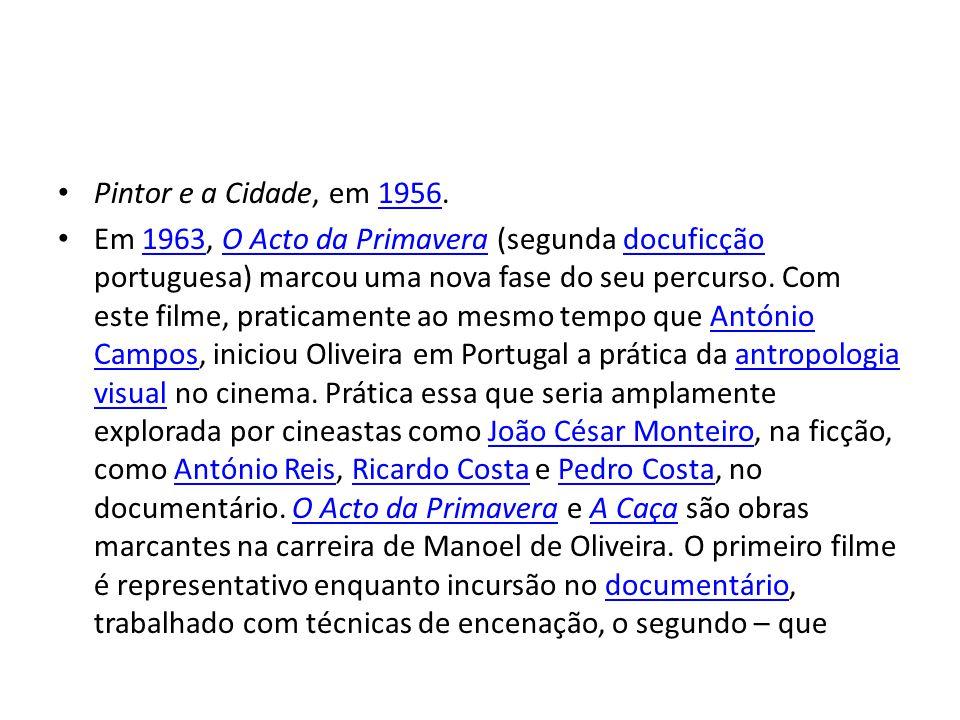 • Pintor e a Cidade, em 1956.1956 • Em 1963, O Acto da Primavera (segunda docuficção portuguesa) marcou uma nova fase do seu percurso.