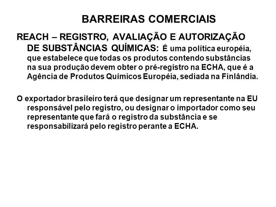 BARREIRAS COMERCIAIS REACH – REGISTRO, AVALIAÇÃO E AUTORIZAÇÃO DE SUBSTÂNCIAS QUÍMICAS: É uma política européia, que estabelece que todas os produtos