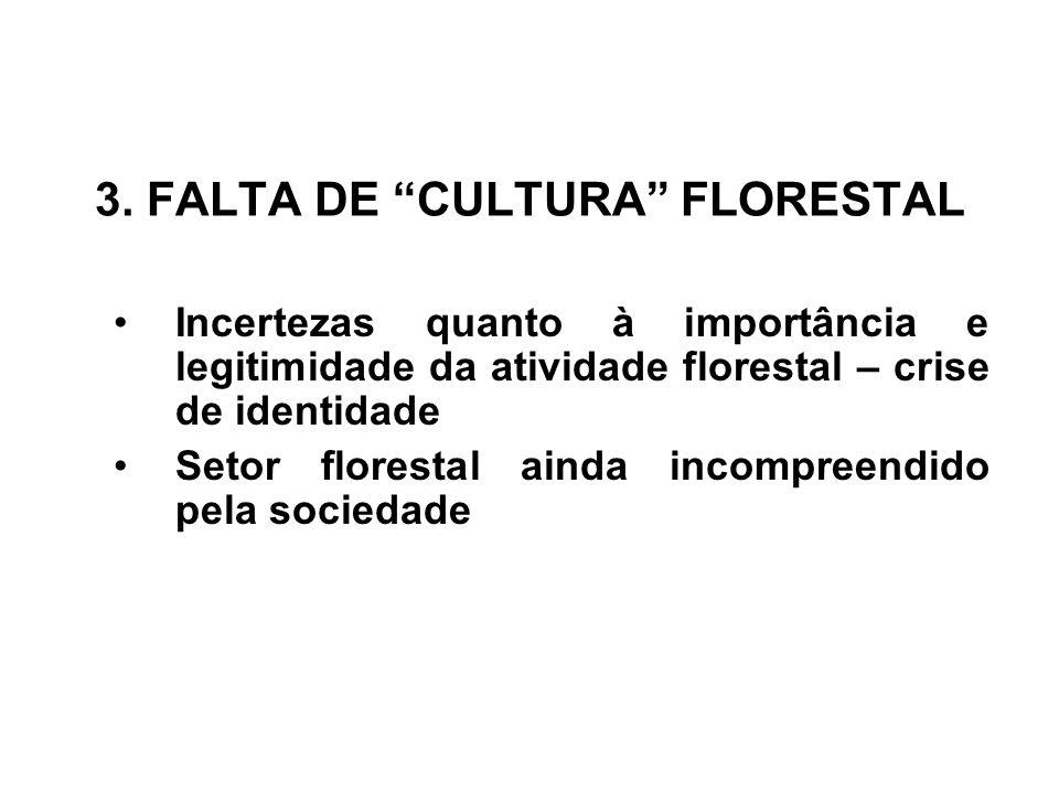"""3. FALTA DE """"CULTURA"""" FLORESTAL •Incertezas quanto à importância e legitimidade da atividade florestal – crise de identidade •Setor florestal ainda in"""
