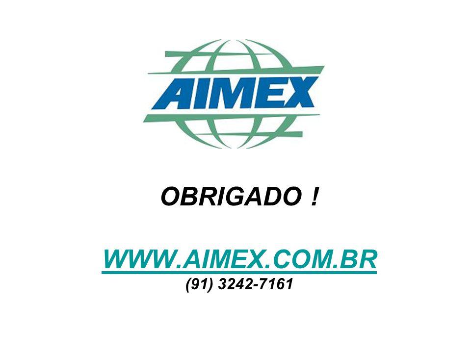 OBRIGADO ! WWW.AIMEX.COM.BR (91) 3242-7161 WWW.AIMEX.COM.BR