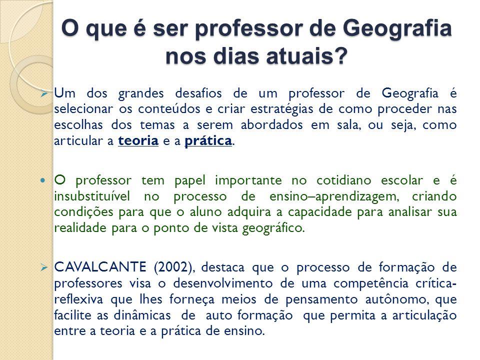  Um dos grandes desafios de um professor de Geografia é selecionar os conteúdos e criar estratégias de como proceder nas escolhas dos temas a serem abordados em sala, ou seja, como articular a teoria e a prática.