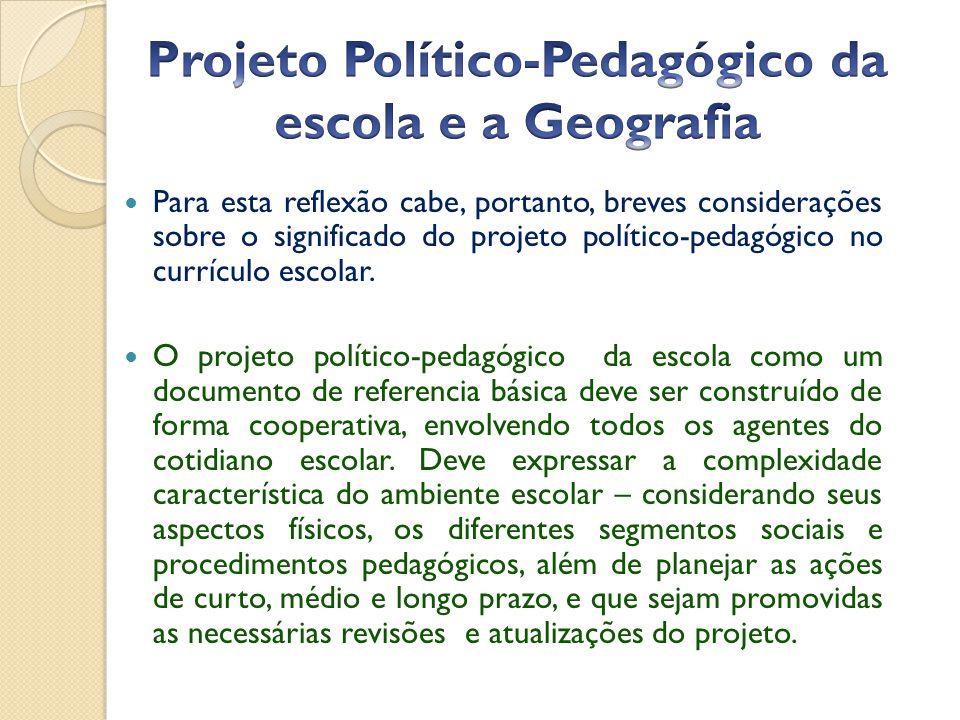  Para esta reflexão cabe, portanto, breves considerações sobre o significado do projeto político-pedagógico no currículo escolar.