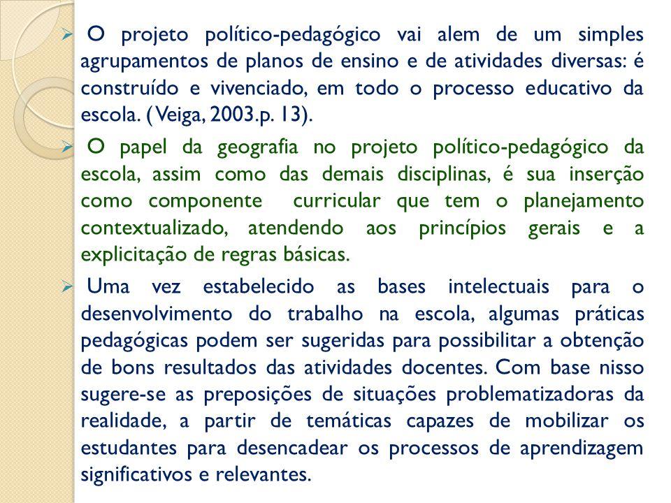  O projeto político-pedagógico vai alem de um simples agrupamentos de planos de ensino e de atividades diversas: é construído e vivenciado, em todo o processo educativo da escola.