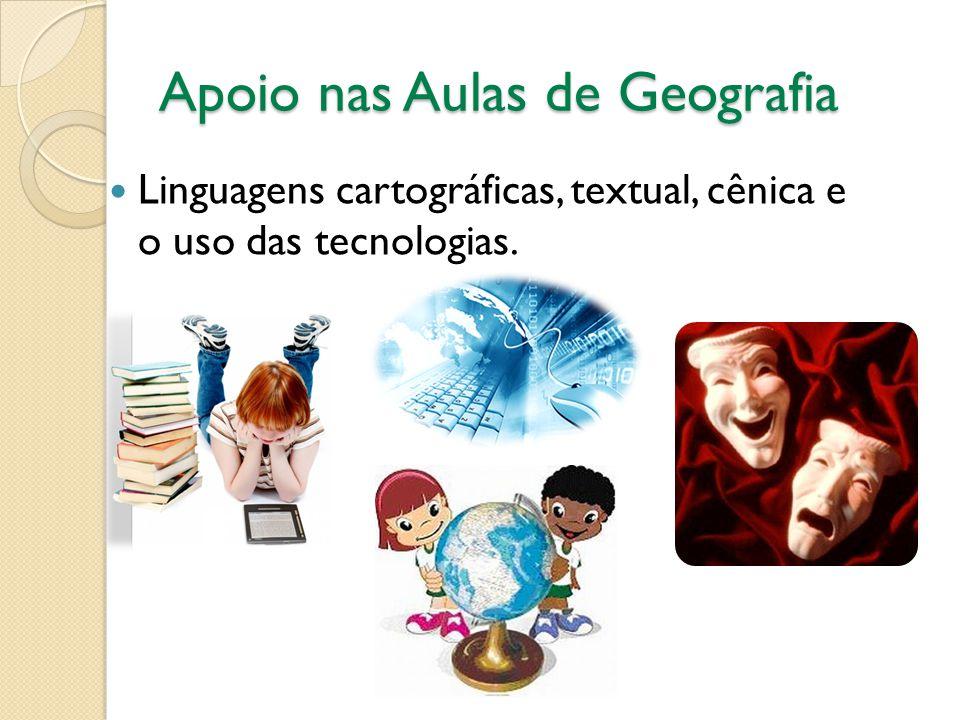 Apoio nas Aulas de Geografia  Linguagens cartográficas, textual, cênica e o uso das tecnologias.