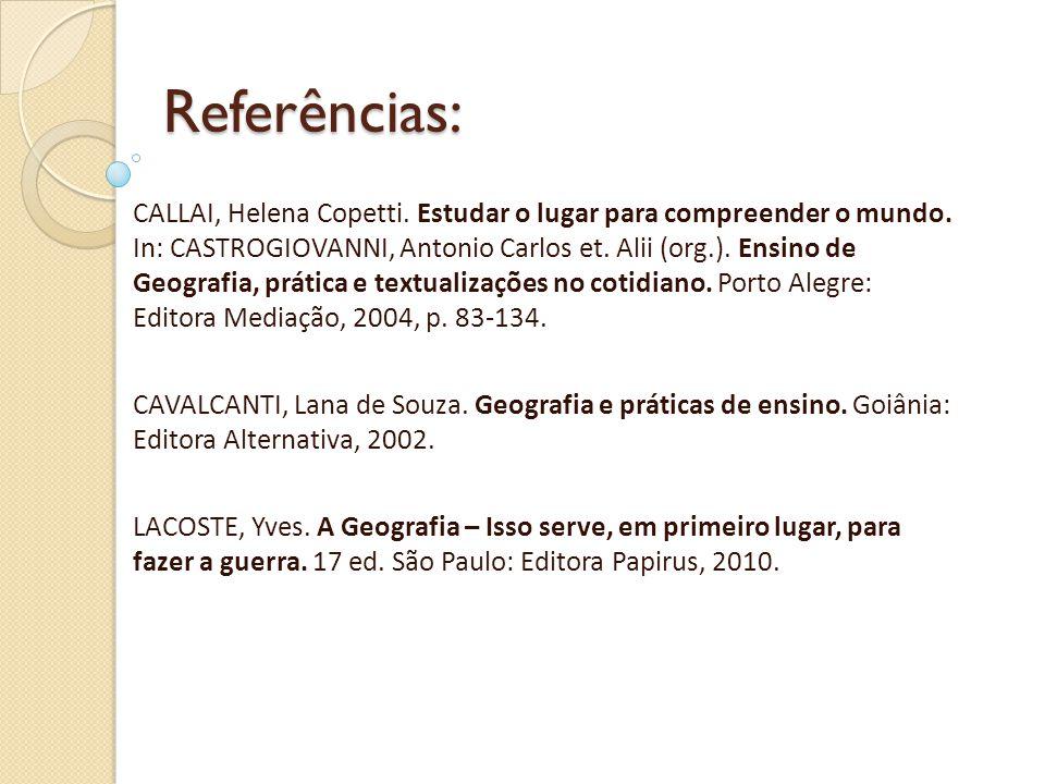 Referências: CALLAI, Helena Copetti.Estudar o lugar para compreender o mundo.