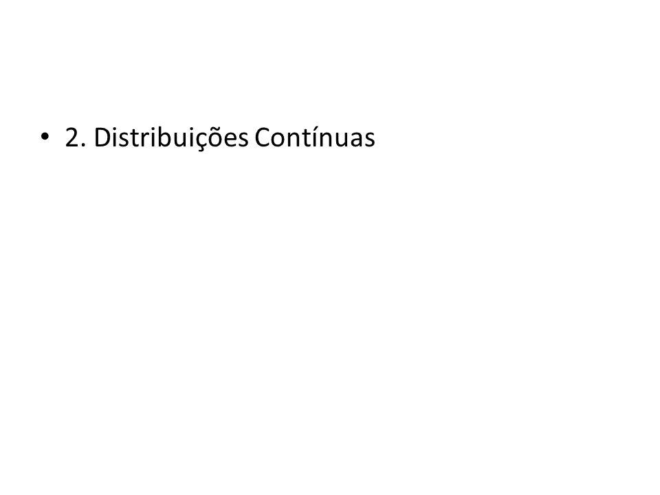 • 2. Distribuições Contínuas