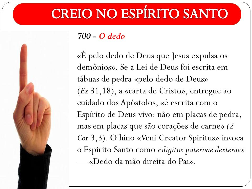 700 - O dedo «É pelo dedo de Deus que Jesus expulsa os demônios». Se a Lei de Deus foi escrita em tábuas de pedra «pelo dedo de Deus» (Ex 31,18), a «c
