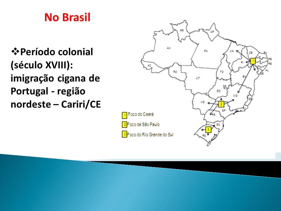 No Brasil  Período colonial (século XVIII): imigração cigana de Portugal - região nordeste – Cariri/CE
