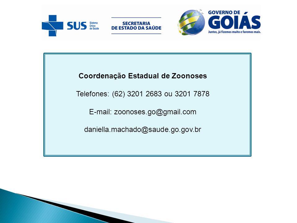 Coordenação Estadual de Zoonoses Telefones: (62) 3201 2683 ou 3201 7878 E-mail: zoonoses.go@gmail.com daniella.machado@saude.go.gov.br