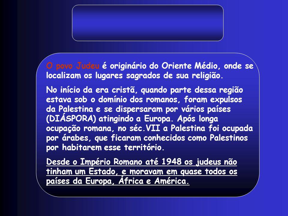 O povo Judeu é originário do Oriente Médio, onde se localizam os lugares sagrados de sua religião. No início da era cristã, quando parte dessa região