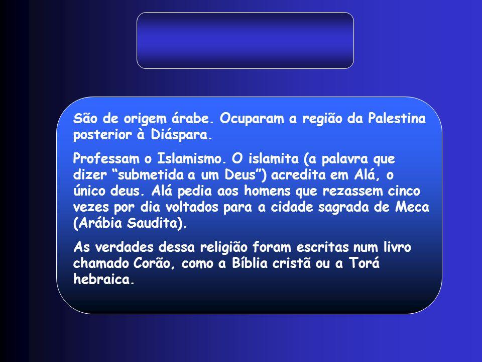 """São de origem árabe. Ocuparam a região da Palestina posterior à Diáspara. Professam o Islamismo. O islamita (a palavra que dizer """"submetida a um Deus"""""""