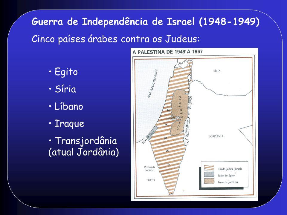 Guerra de Independência de Israel (1948-1949) Cinco países árabes contra os Judeus: • Egito • Síria • Líbano • Iraque • Transjordânia (atual Jordânia)