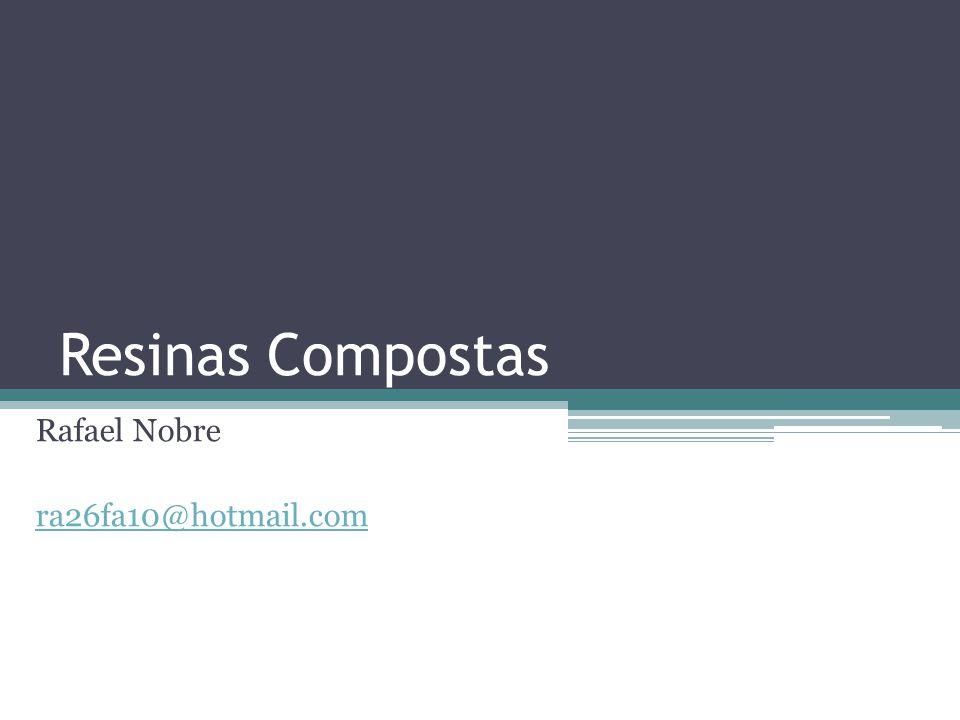 Resinas Compostas Rafael Nobre ra26fa10@hotmail.com
