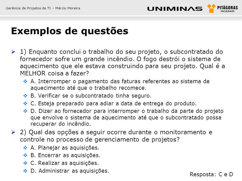 Gerência de Projetos de TI – Márcio Moreira Exemplos de questões  3) Você acabou de concluir uma entrega importante de um projeto quando percebe que o fornecedor não realizou a inspeção necessária.