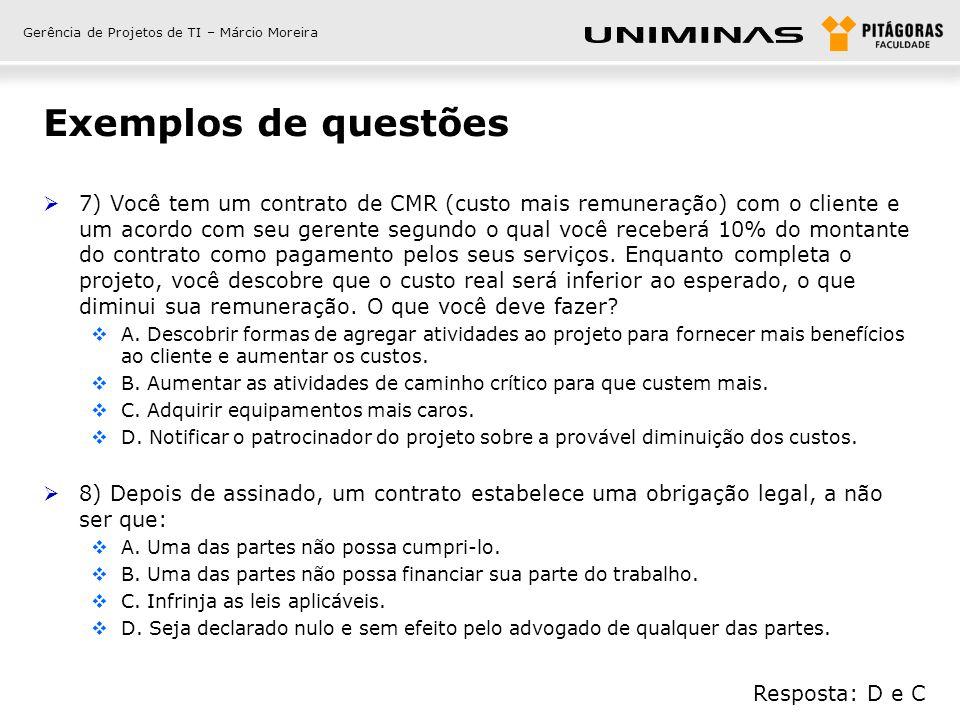 Gerência de Projetos de TI – Márcio Moreira Exemplos de questões  9) O projeto não está indo bem devido ao desempenho ruim de um fornecedor.