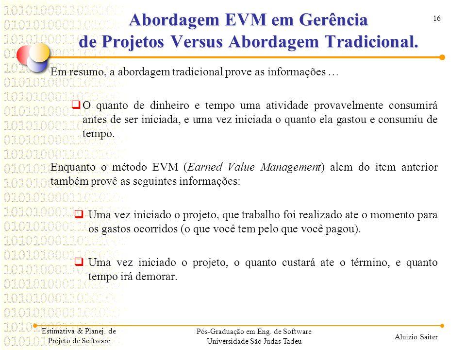 16 Aluizio Saiter Abordagem EVM em Gerência de Projetos Versus Abordagem Tradicional. Em resumo, a abordagem tradicional prove as informações …  O qu