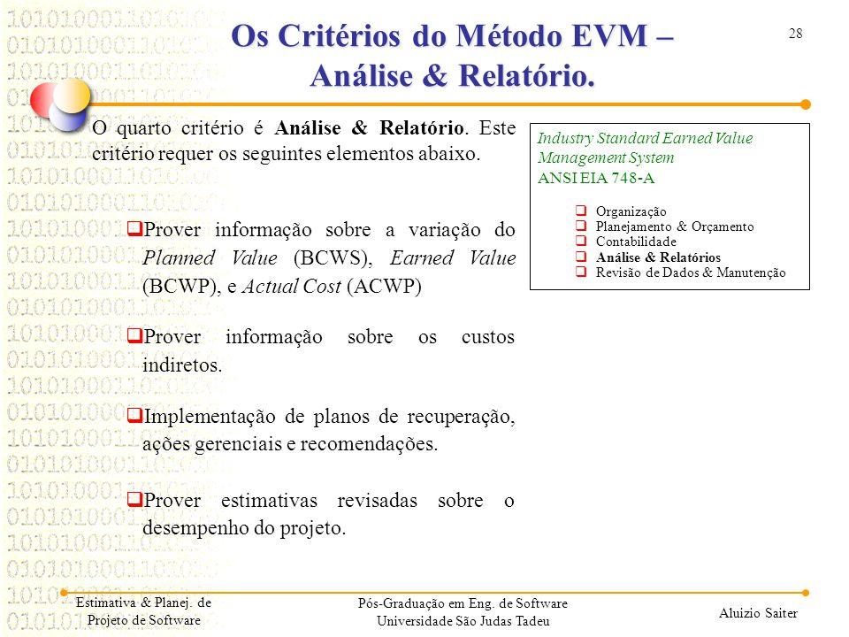28 Aluizio Saiter Pós-Graduação em Eng. de Software Universidade São Judas Tadeu O quarto critério é Análise & Relatório. Este critério requer os segu