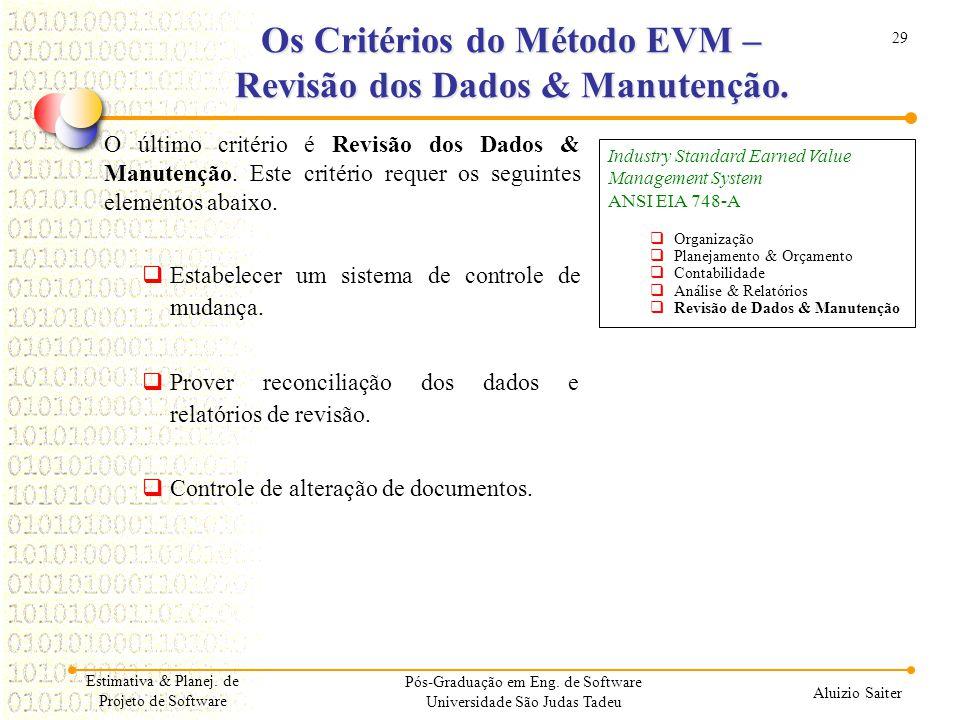 29 Aluizio Saiter Pós-Graduação em Eng. de Software Universidade São Judas Tadeu O último critério é Revisão dos Dados & Manutenção. Este critério req