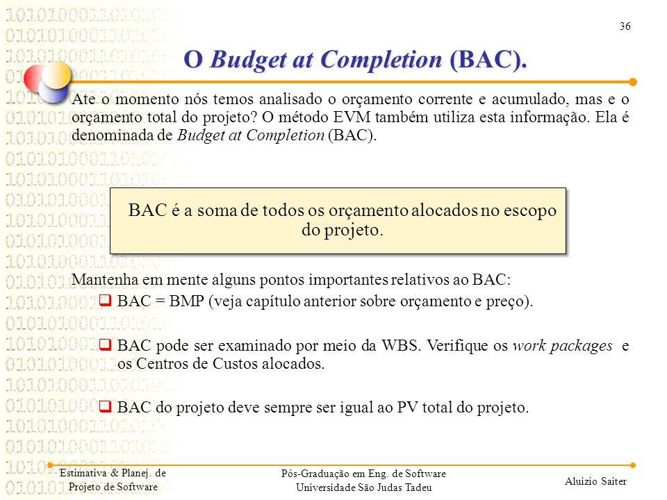 36 Aluizio Saiter Pós-Graduação em Eng. de Software Universidade São Judas Tadeu Ate o momento nós temos analisado o orçamento corrente e acumulado, m