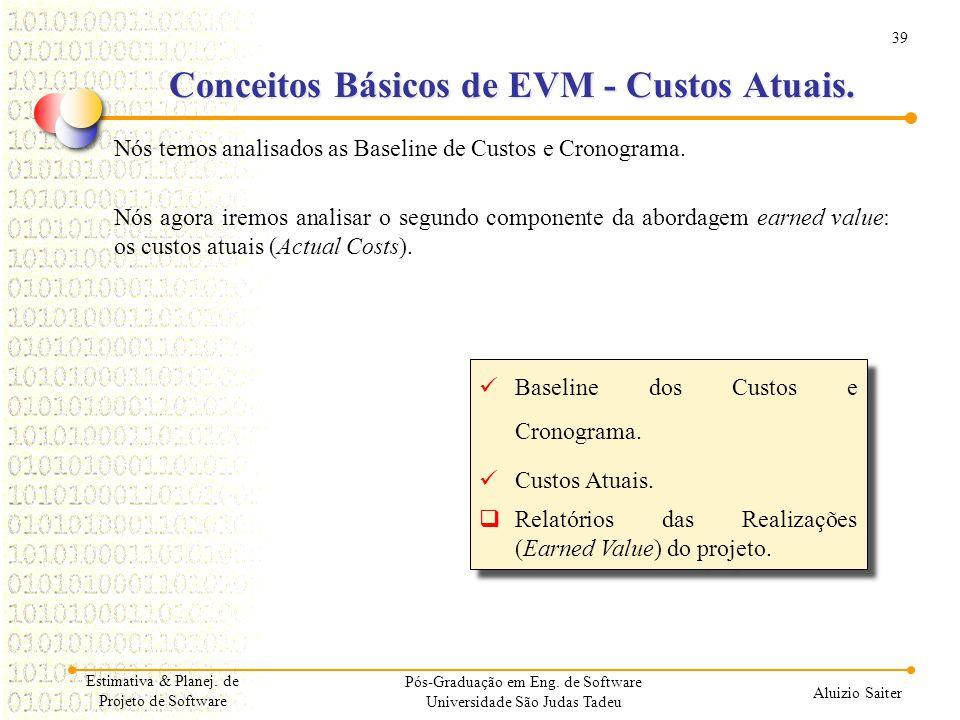39 Aluizio Saiter Pós-Graduação em Eng. de Software Universidade São Judas Tadeu Nós temos analisados as Baseline de Custos e Cronograma. Nós agora ir