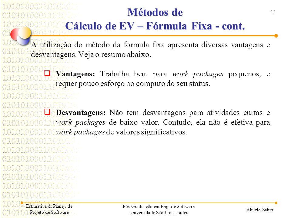 47 Aluizio Saiter Pós-Graduação em Eng. de Software Universidade São Judas Tadeu A utilização do método da formula fixa apresenta diversas vantagens e