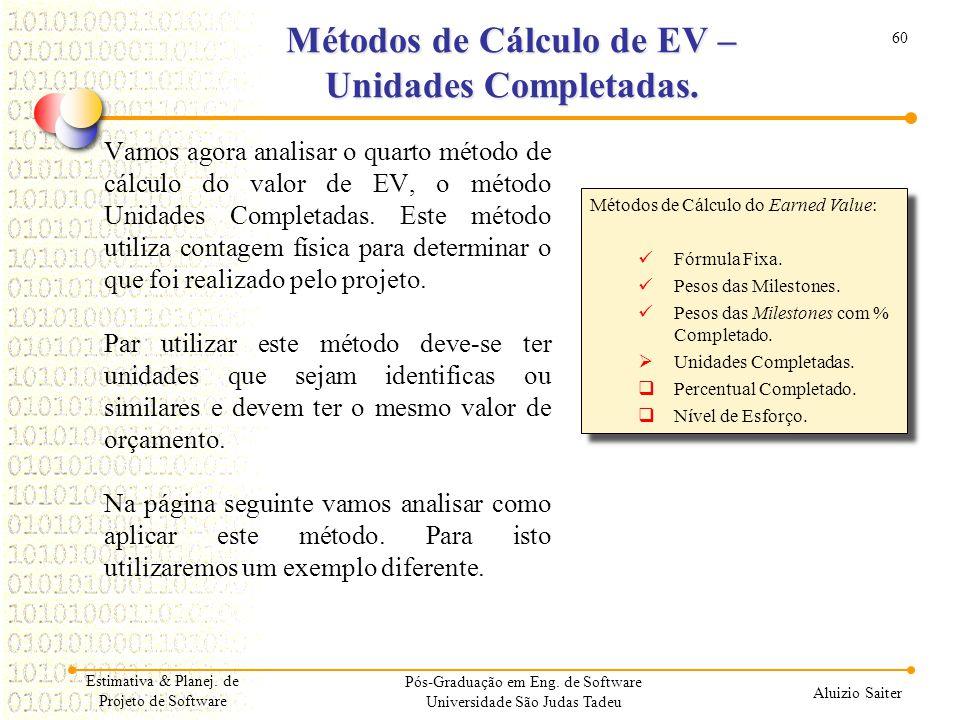 60 Aluizio Saiter Pós-Graduação em Eng. de Software Universidade São Judas Tadeu Vamos agora analisar o quarto método de cálculo do valor de EV, o mét
