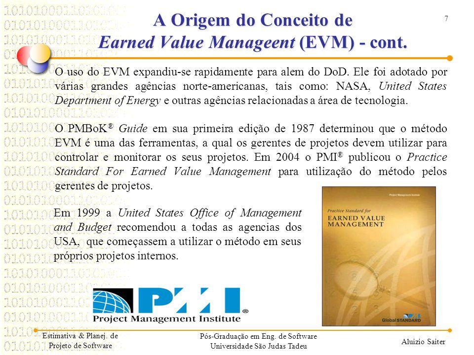 7 Aluizio Saiter A Origem do Conceito de Earned Value Manageent (EVM) - cont. Estimativa & Planej. de Projeto de Software Pós-Graduação em Eng. de Sof