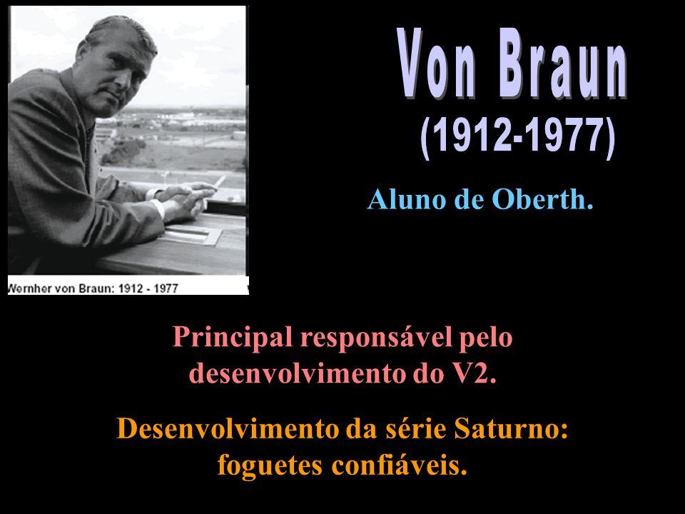 Aluno de Oberth. Principal responsável pelo desenvolvimento do V2. Desenvolvimento da série Saturno: foguetes confiáveis.