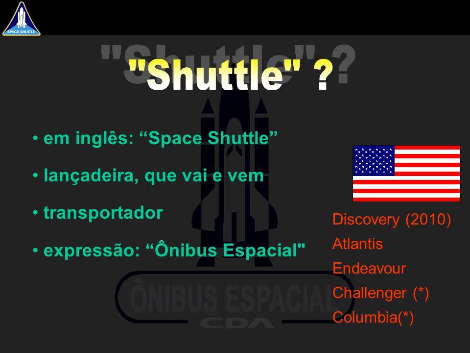 """• em inglês: """"Space Shuttle"""" • lançadeira, que vai e vem • transportador • expressão: """"Ônibus Espacial"""