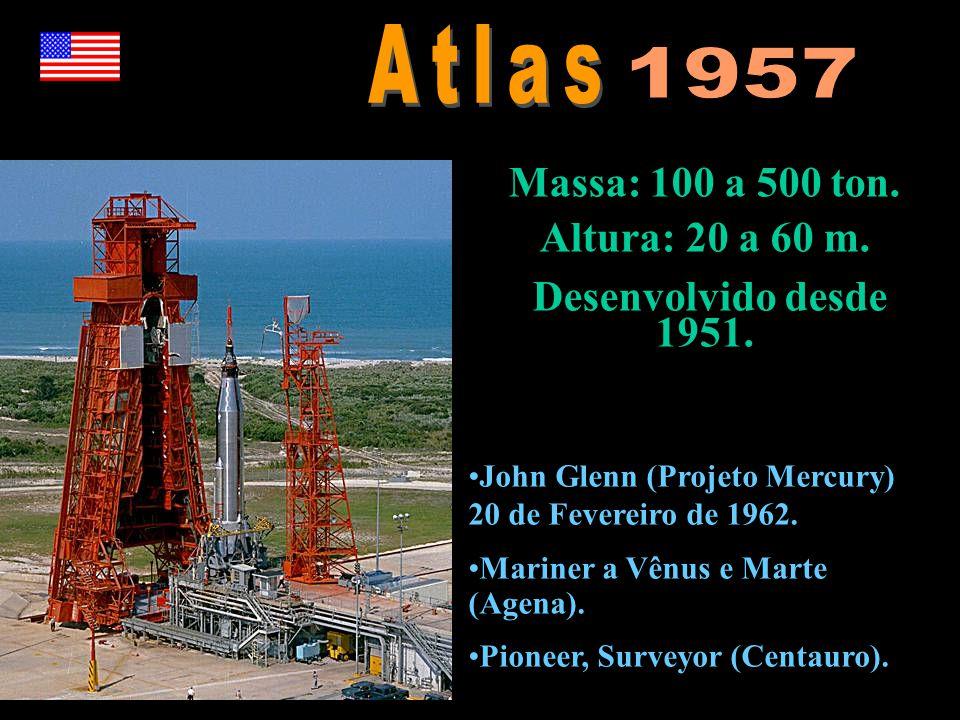 Massa: 100 a 500 ton. Altura: 20 a 60 m. Desenvolvido desde 1951. •John Glenn (Projeto Mercury) 20 de Fevereiro de 1962. •Mariner a Vênus e Marte (Age