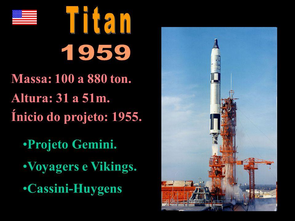 Massa: 100 a 880 ton. Altura: 31 a 51m. Ínicio do projeto: 1955. •Projeto Gemini. •Voyagers e Vikings. •Cassini-Huygens