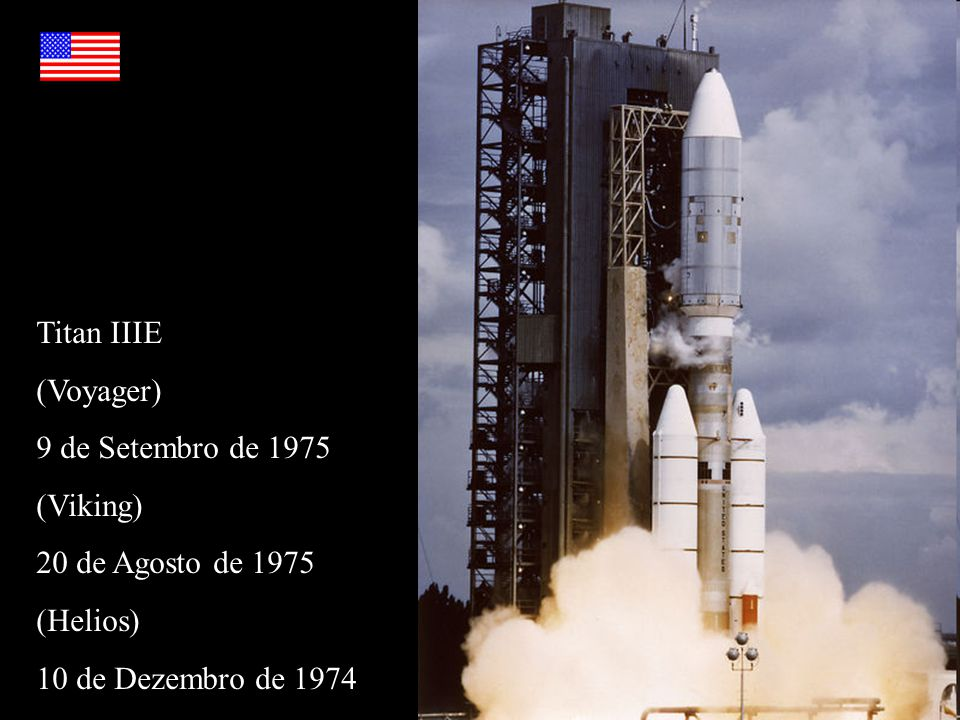 Titan IIIE (Voyager) 9 de Setembro de 1975 (Viking) 20 de Agosto de 1975 (Helios) 10 de Dezembro de 1974