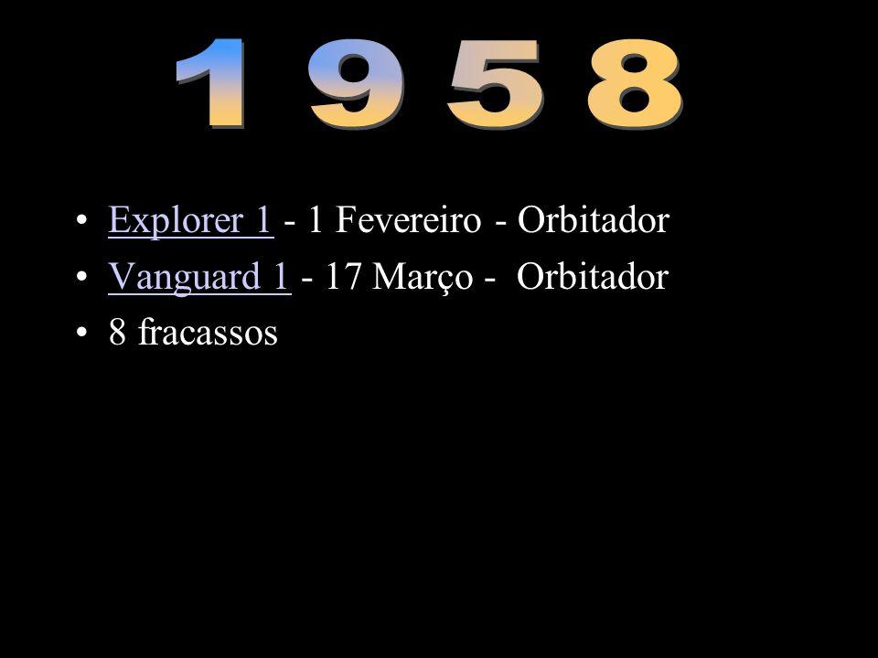 •Explorer 1 - 1 Fevereiro - OrbitadorExplorer 1 •Vanguard 1 - 17 Março - OrbitadorVanguard 1 •8 fracassos