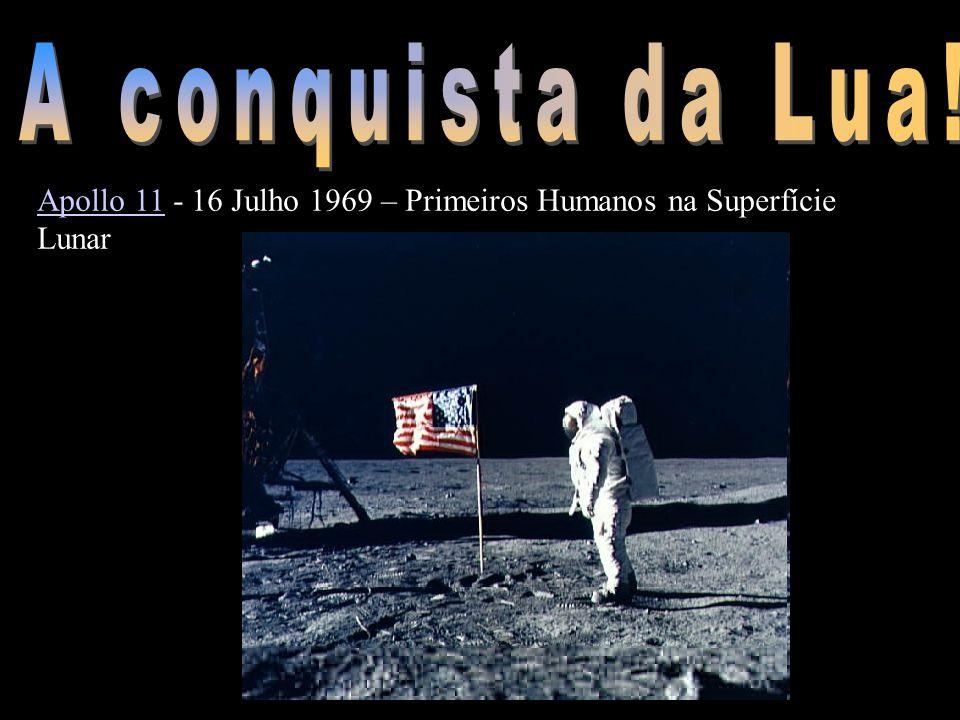 Apollo 11Apollo 11 - 16 Julho 1969 – Primeiros Humanos na Superfície Lunar