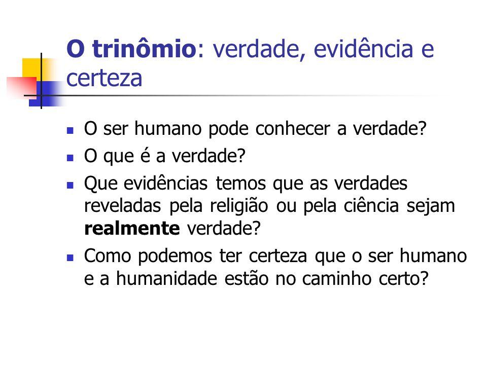 O trinômio: verdade, evidência e certeza  O ser humano pode conhecer a verdade?  O que é a verdade?  Que evidências temos que as verdades reveladas