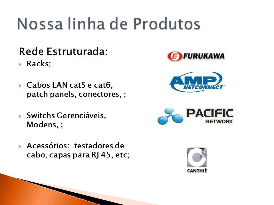 Rede Estruturada:  Racks;  Cabos LAN cat5 e cat6, patch panels, conectores, ;  Switchs Gerenciáveis, Modens, ;  Acessórios: testadores de cabo, ca