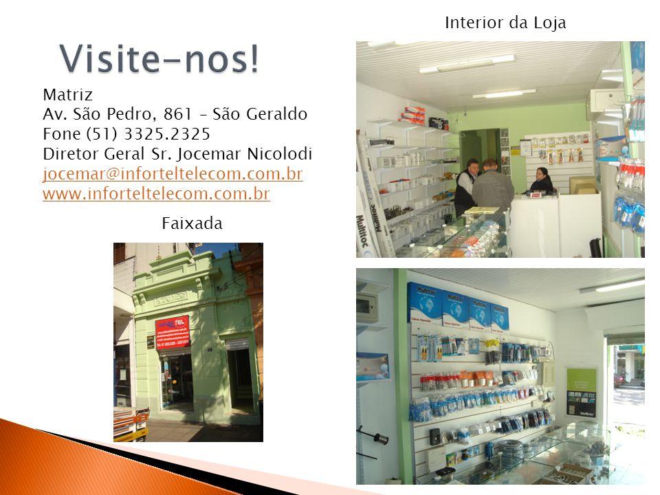 Interior da Loja Faixada Matriz Av. São Pedro, 861 – São Geraldo Fone (51) 3325.2325 Diretor Geral Sr. Jocemar Nicolodi jocemar@inforteltelecom.com.br